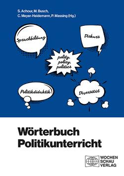 Wörterbuch Politikunterricht von Achour,  Sabine, Busch,  Matthias, Massing,  Peter, Meyer-Heidemann,  Christian