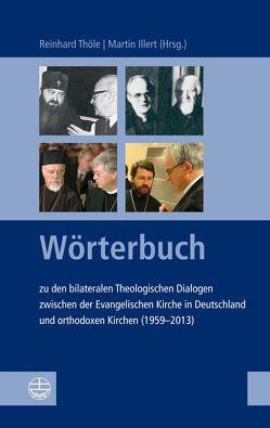 Wörterbuch zu den bilateralen Theologischen Dialogen zwischen der Evangelischen Kirche in Deutschland und orthodoxen Kirchen (1959-2013) von Illert,  Martin, Thöle,  Reinhard