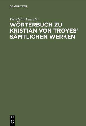 Wörterbuch zu Kristian von Troyes' sämtlichen Werken von Breuer,  Hermann, Foerster,  Wendelin