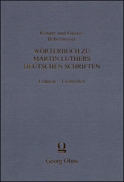 Wörterbuch zu Martin Luthers deutschen Schriften Lehnen – Liebreden von Bebermeyer,  Gustav, Bebermeyer,  Renate