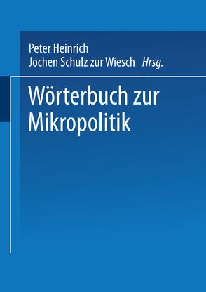 Wörterbuch zur Mikropolitik von Heinrich,  Peter, Schulz zur Wiesch,  Jochen