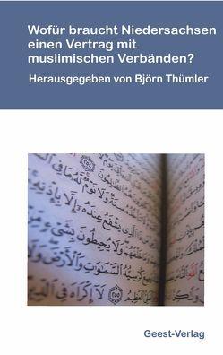 Wofür braucht Niedersachsen einen Vertrag mit muslimischen Verbänden? von Arslanbuga,  Baykal, Aschoff,  Hans-Georg, Bernard,  Felix, Hense,  Ansgar, Lindner,  Berend, Meister,  Ralf, Muckel,  Stefan, Schneider,  Irene, Thümler,  Björn