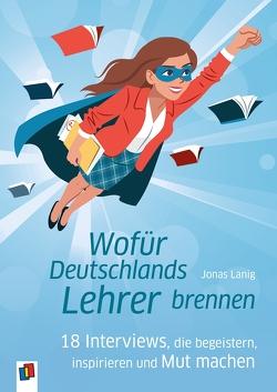 Wofür Deutschlands Lehrer brennen von Lanig,  Jonas