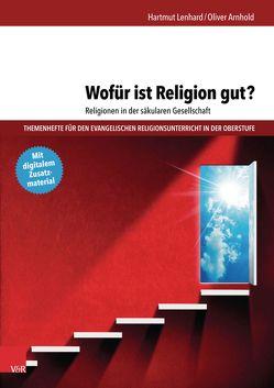 Wofür ist Religion gut? Religionen in der säkularen Gesellschaft von Arnhold,  Oliver, Lenhard,  Hartmut