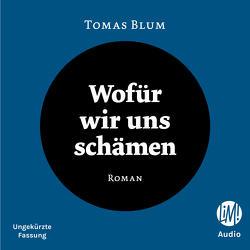 Wofür wir uns schämen von Blum,  Tomas
