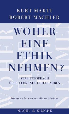 Woher eine Ethik nehmen? von Mächler,  Robert, Marti,  Kurt