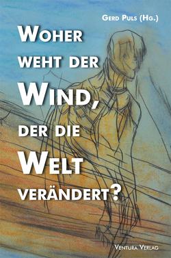 Woher weht der Wind, der die Welt verändert? von Arfel,  Tatjana, Goehrke,  Klaus, Kade,  Thomas, Krug,  Josef, Liedtke,  Anja, Nickel,  Artur, Peuckmann,  Heinrich, Puls,  Gerd, Silberstein,  Martine, Trelenberg,  Thorsten