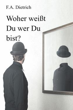 Woher weißt Du wer Du bist? von Dietrich,  F.A.