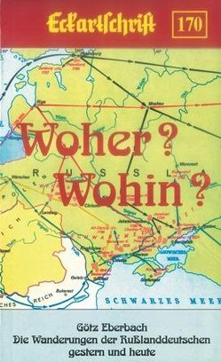 Woher? Wohin? Die Wanderungen der Rußlanddeutschen gestern und heute von Eberbach,  Götz