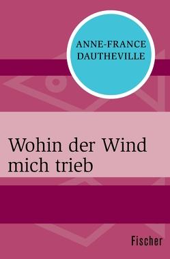 Wohin der Wind mich trieb von Dautheville,  Anne-France, Lepsius,  Susanne