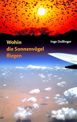 Wohin die Sonnenvögel fliegen von Dollinger,  Inge
