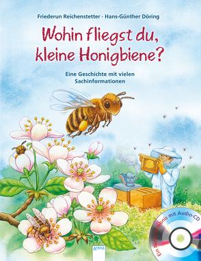 Wohin fliegst du, kleine Honigbiene? von Döring,  Hans Günther, Reichenstetter,  Friederun