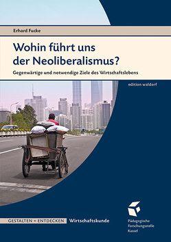 Wohin führt uns der Neoliberalismus? von Fucke,  Erhard