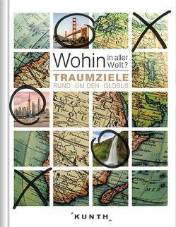 Wohin in aller Welt – Traumziele rund um den Globus von KUNTH Verlag
