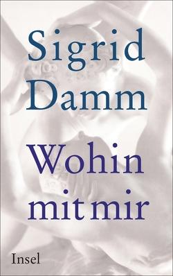 Wohin mit mir von Damm,  Sigrid