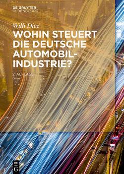 Wohin steuert die deutsche Automobilindustrie? von Diez,  Willi