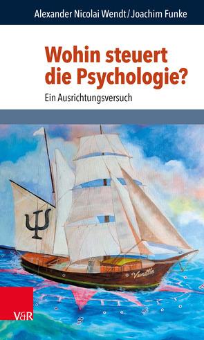 Wohin steuert die Psychologie? von Funke,  Joachim, Hubig,  Christoph, Jüttemann,  Gerd, Wendt,  Alexander Nicolai