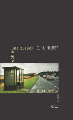 wohin und zurück von Huber,  C.H.