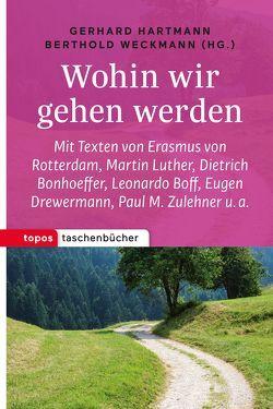 Wohin wir gehen werden von Hartmann,  Gerhard, Weckmann,  Berthold