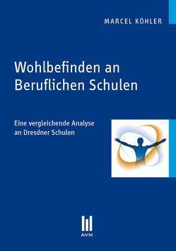 Wohlbefinden an Beruflichen Schulen von Köhler,  Marcel
