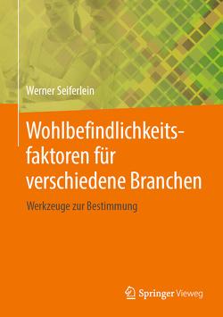 Wohlbefindlichkeitsfaktoren für verschiedene Branchen von Seiferlein,  Werner