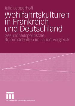 Wohlfahrtskulturen in Frankreich und Deutschland von Lepperhoff,  Julia