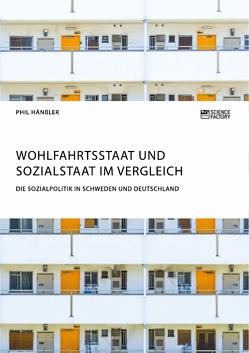 Wohlfahrtsstaat und Sozialstaat im Vergleich. Die Sozialpolitik in Schweden und Deutschland von Hänßler,  Phil