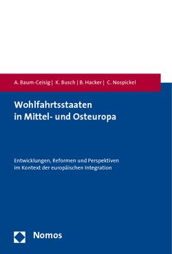Wohlfahrtsstaaten in Mittel- und Osteuropa von Baum-Ceisig,  Alexandra, Busch,  Klaus, Hacker,  Björn, Nospickel,  Claudia
