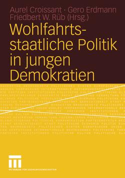 Wohlfahrtsstaatliche Politik in jungen Demokratien von Croissant,  Aurel, Erdmann,  Gero, Rüb,  Friedbert W