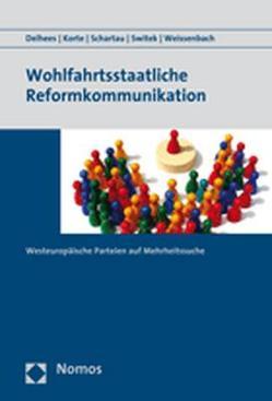Wohlfahrtsstaatliche Reformkommunikation von Delhees,  Stefanie, Korte,  Karl-Rudolf, Schartau,  Florian, Switek,  Niko, Weissenbach,  Kristina