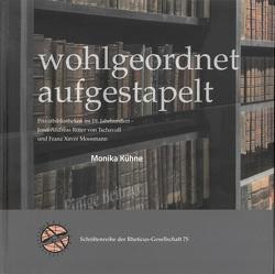 wohlgeordnet aufgestapelt – Privatbibliotheken im 19. Jahrhundert von Kühne,  Monika