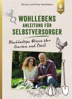Wohllebens Anleitung für Selbstversorger von Wohlleben,  Miriam, Wohlleben,  Peter