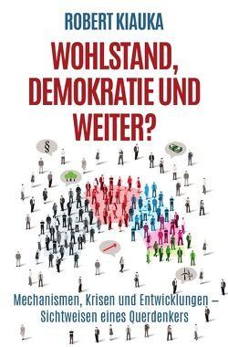 Wohlstand, Demokratie und weiter? von Kiauka,  Robert