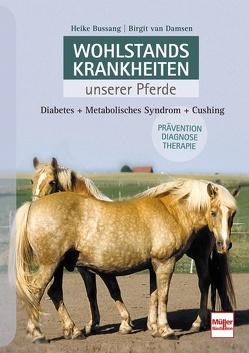 Wohlstandskrankheiten unserer Pferde von Bussang,  Heike, van Damsen,  Birgit