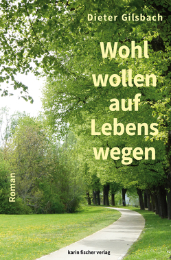 Wohlwollen auf Lebenswegen von Gilsbach,  Dieter