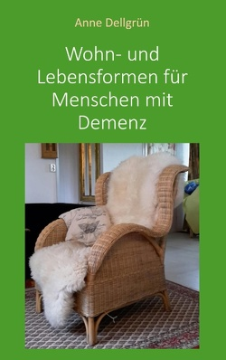 Wohn- und Lebensformen für Menschen mit Demenz von Dellgrün,  Anne