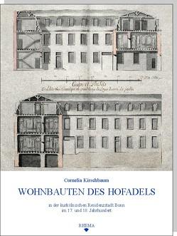 Wohnbauten des Hofadels in der kurkölnischen Residenzstadt Bonn im 17. und 18. Jahrhundert von Kirschbaum,  Cornelia