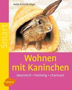 Wohnen mit Kaninchen von Schmidt-Röger,  Heike