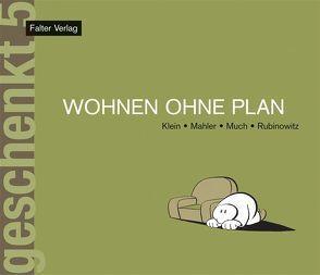 Wohnen ohne Plan von Klein,  Rudi, Köck,  Samir H, Mahler,  Nicolas, Much, Rubinowitz,  Tex
