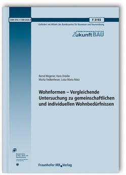 Wohnformen – Vergleichende Untersuchung zu gemeinschaftlichen und individuellen Wohnbedürfnissen. von Drexler,  Hans, Fedkenheuer,  Moritz, Matz,  Luisa Maria, Wegener,  Bernd