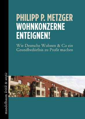 Wohnkonzerne einteignen! von Metzger,  Philipp P.
