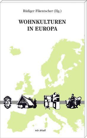 Wohnkulturen in Europa von Fikentscher,  Rüdiger