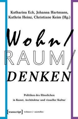 Wohn/Raum/Denken von Eck,  Katharina, Hartmann,  Johanna, Heinz,  Kathrin, Keim,  Christiane