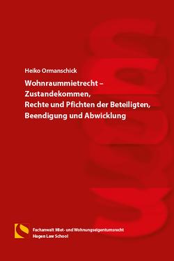 Wohnraummietrecht – Zustandekommen, Rechte und Pflichten der Beteiligten, Beendigung und Abwicklung von Ormanschick,  Heiko