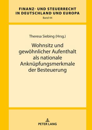 Wohnsitz und gewöhnlicher Aufenthalt als nationale Anknüpfungsmerkmale der Besteuerung von Siebing,  Theresa