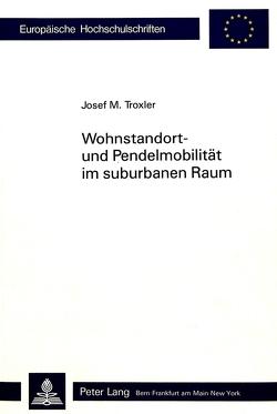 Wohnstandort- und Pendelmobilität im suburbanen Raum von Troxler,  Josef M.