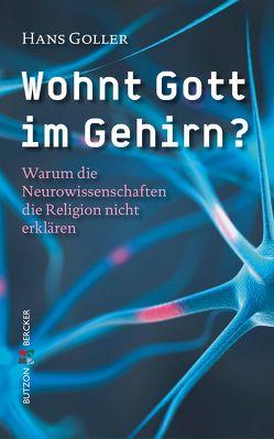 Wohnt Gott im Gehirn? von Goller,  Hans