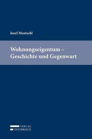 Wohnungseigentum – Geschichte und Gegenwart von Mentschl,  Josef
