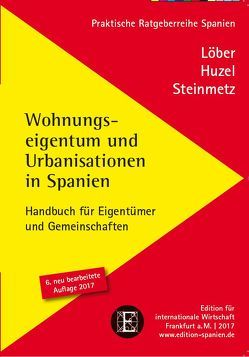 Wohnungseigentum und Urbanisationen in Spanien von Hunzel,  Erhard, Löber,  Burckhardt, Steinmetz,  Alexander