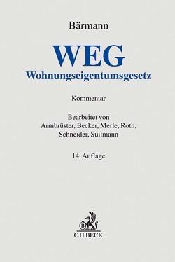 Wohnungseigentumsgesetz von Armbrüster,  Christian, Bärmann,  Johannes, Becker,  Matthias, Merle,  Werner, Roth,  Gerald, Schneider,  Wolfgang, Suilmann,  Martin